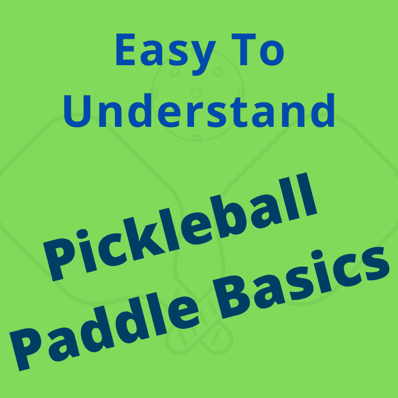 easy to understand pickleball paddle basics